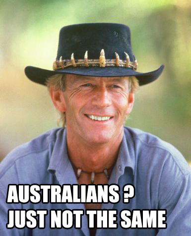 Australians ? Just not the same