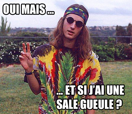Petite question du hippie de service ?